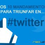 Los 10 mandamientos para triunfar en twitter.