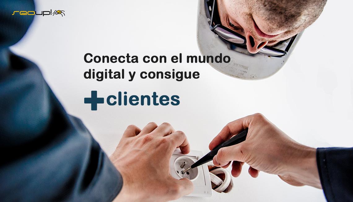 Conecta con el mundo digital y consigue más clientes.